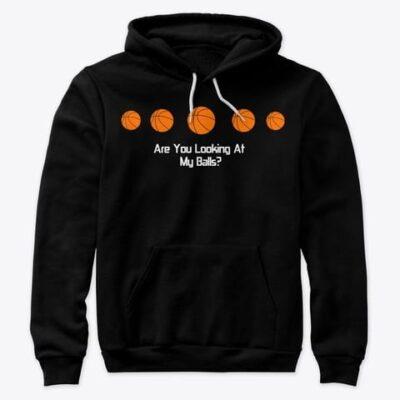 HOODIE – Basketball Question – Are You Looking At My Balls?