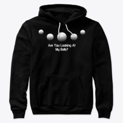 HOODIE – Golf Funny – Are You Looking At My Balls?