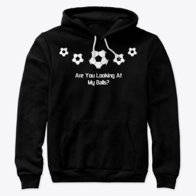 HOODIE – Soccer Funny – Are You Looking At My Balls?