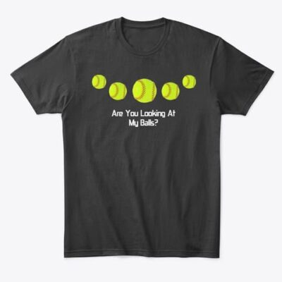 T-SHIRT – Softball Funny Question – Are You Looking At My Balls?