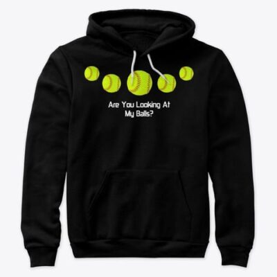 HOODIE – Softball Funny Question – Are You Looking At My Balls?