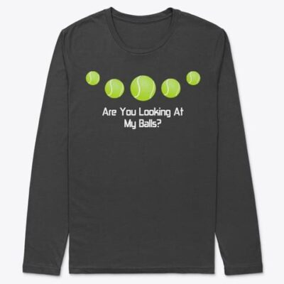 LONG SLEEVE T-SHIRT  – Tennis Funny – Are You Looking At My Balls?